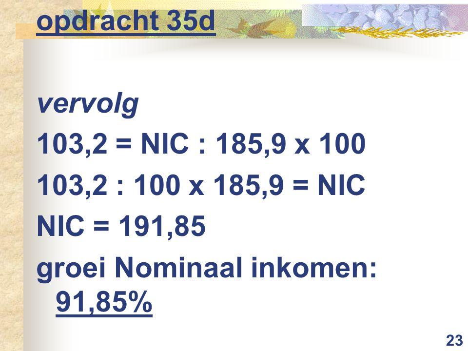 opdracht 35d vervolg. 103,2 = NIC : 185,9 x 100.