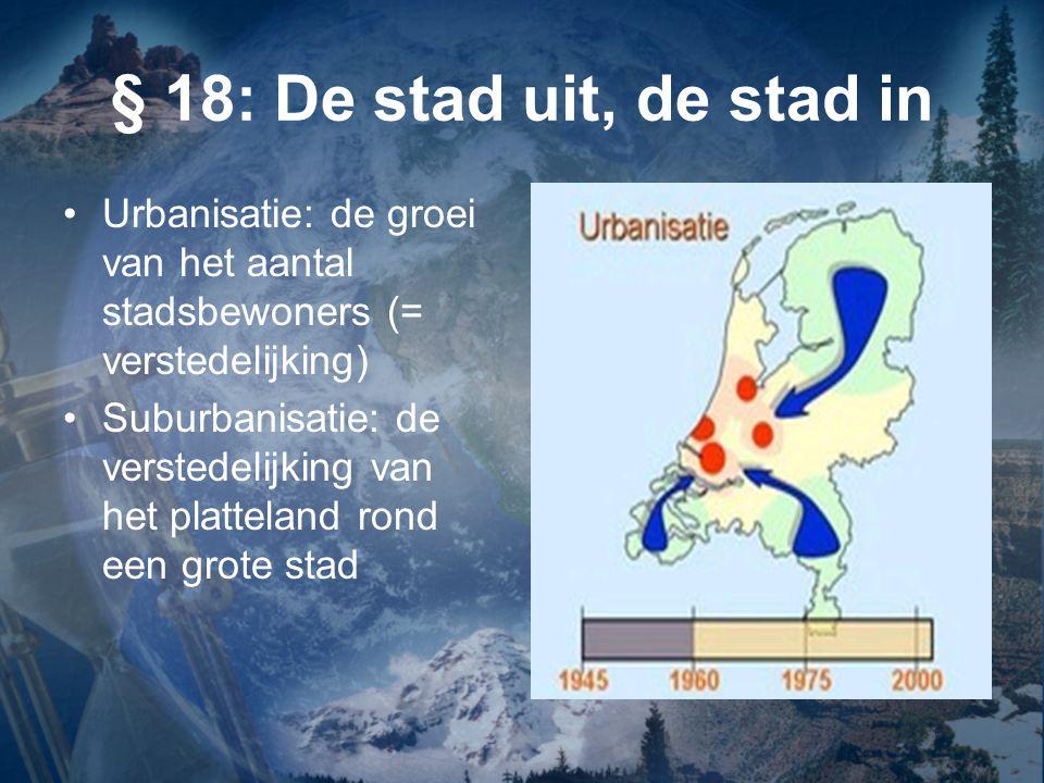 § 18: De stad uit, de stad in Urbanisatie: de groei van het aantal stadsbewoners (= verstedelijking)