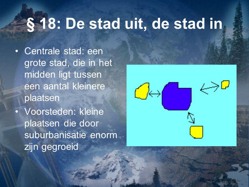 § 18: De stad uit, de stad in Centrale stad: een grote stad, die in het midden ligt tussen een aantal kleinere plaatsen.