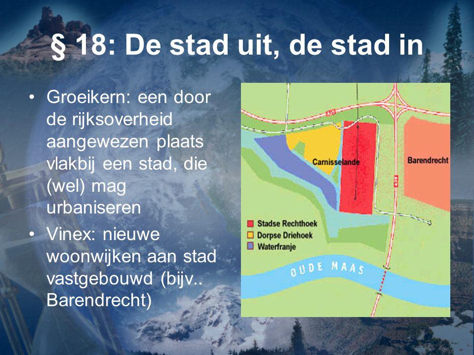 § 18: De stad uit, de stad in Groeikern: een door de rijksoverheid aangewezen plaats vlakbij een stad, die (wel) mag urbaniseren.