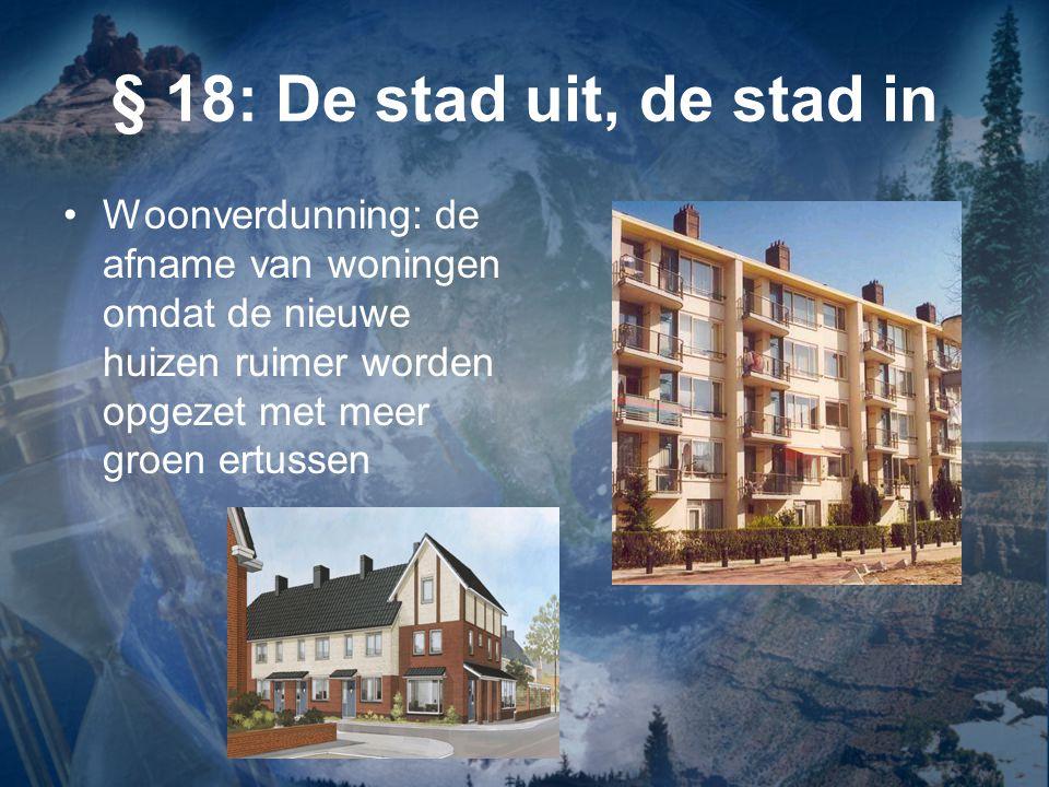 § 18: De stad uit, de stad in Woonverdunning: de afname van woningen omdat de nieuwe huizen ruimer worden opgezet met meer groen ertussen.