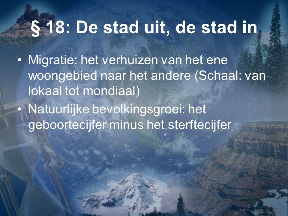 § 18: De stad uit, de stad in Migratie: het verhuizen van het ene woongebied naar het andere (Schaal: van lokaal tot mondiaal)