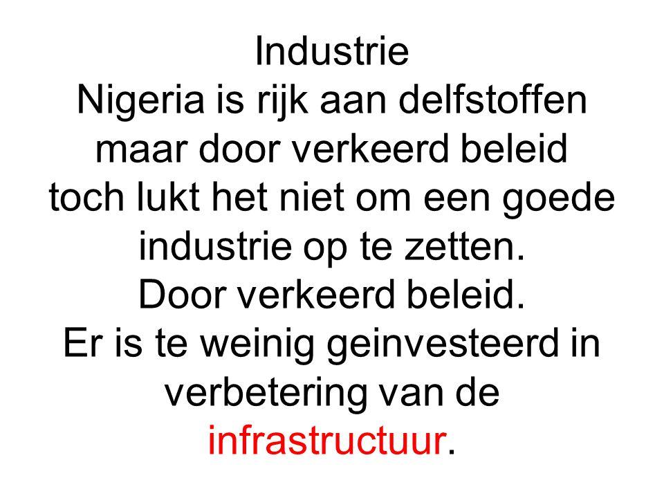Industrie Nigeria is rijk aan delfstoffen maar door verkeerd beleid toch lukt het niet om een goede industrie op te zetten.