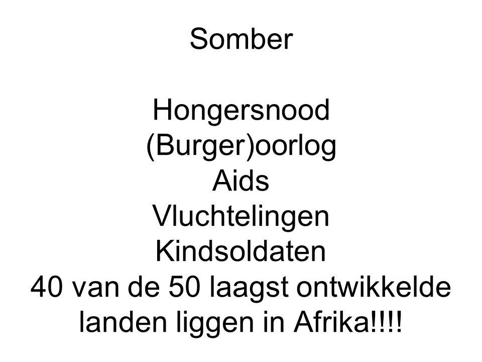 Somber Hongersnood (Burger)oorlog Aids Vluchtelingen Kindsoldaten 40 van de 50 laagst ontwikkelde landen liggen in Afrika!!!!