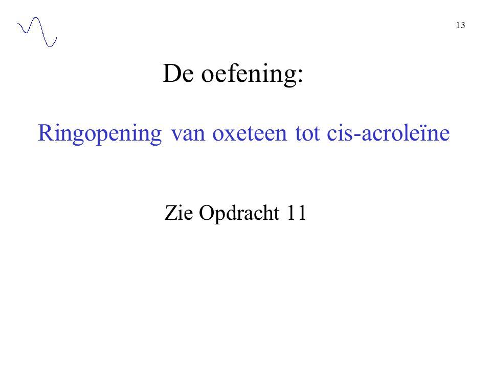De oefening: Ringopening van oxeteen tot cis-acroleïne Zie Opdracht 11