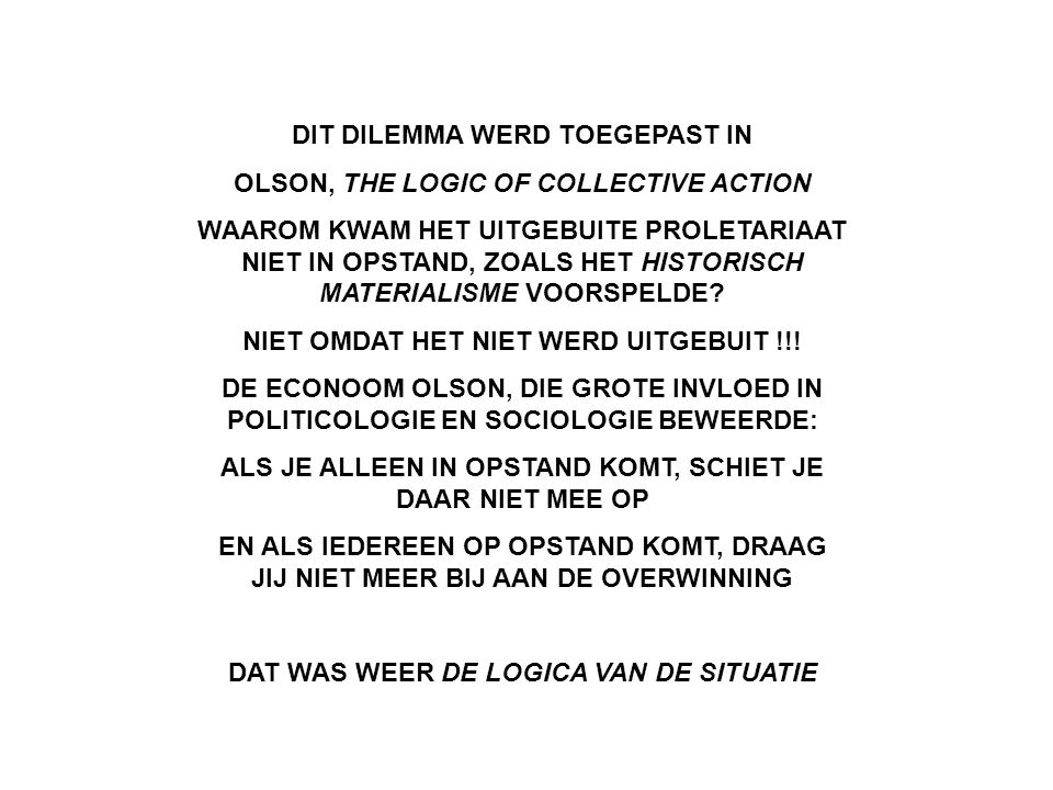 DIT DILEMMA WERD TOEGEPAST IN OLSON, THE LOGIC OF COLLECTIVE ACTION
