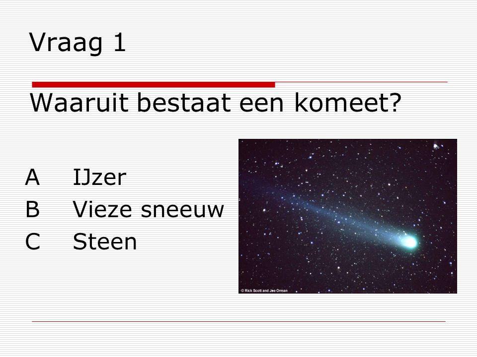 Vraag 1 Waaruit bestaat een komeet