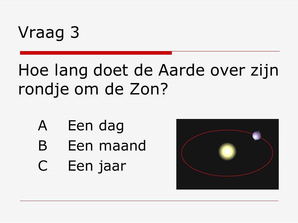 Vraag 3 Hoe lang doet de Aarde over zijn rondje om de Zon