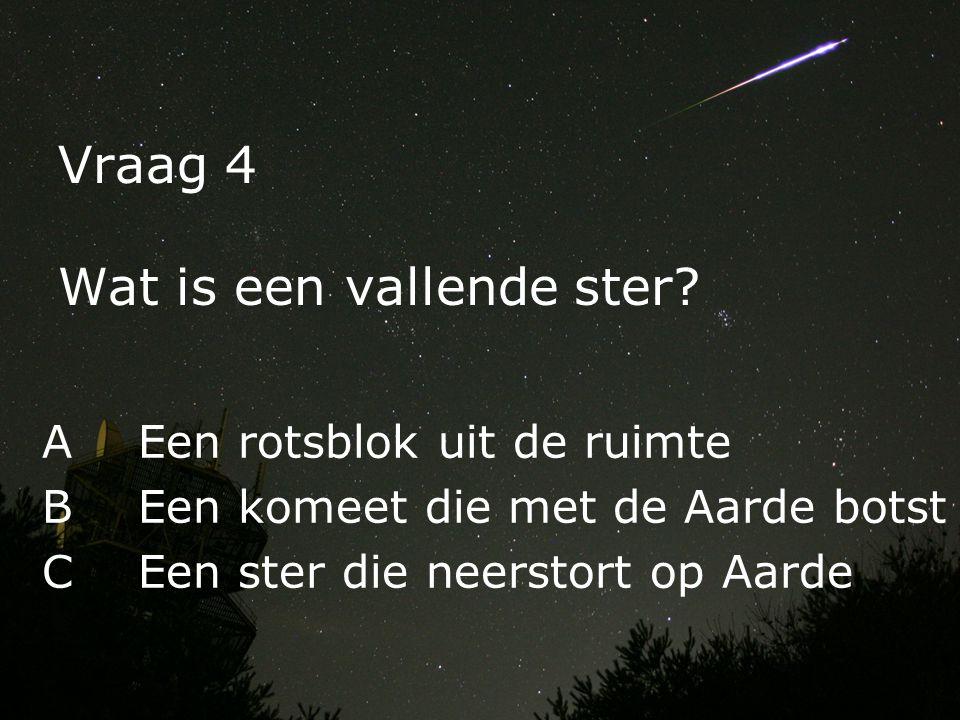 Vraag 4 Wat is een vallende ster