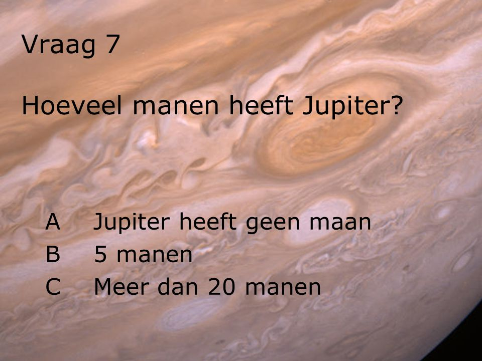 Vraag 7 Hoeveel manen heeft Jupiter