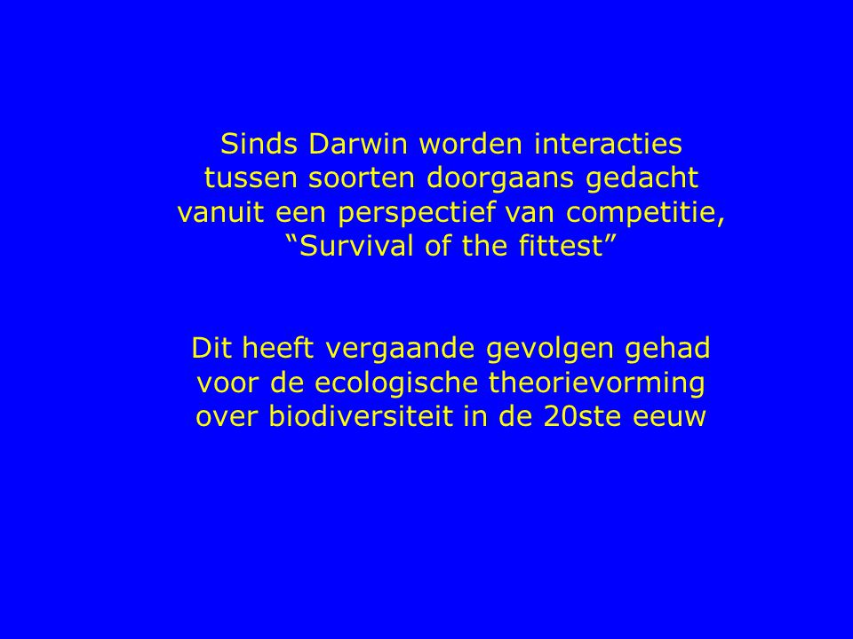 Sinds Darwin worden interacties tussen soorten doorgaans gedacht vanuit een perspectief van competitie, Survival of the fittest