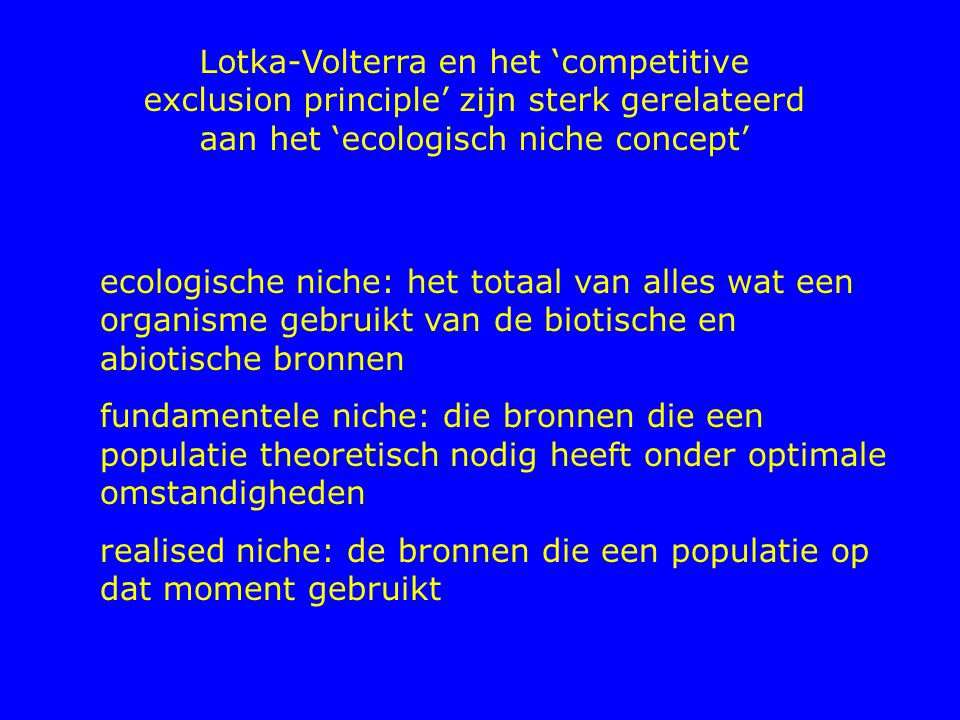 Lotka-Volterra en het 'competitive exclusion principle' zijn sterk gerelateerd aan het 'ecologisch niche concept'