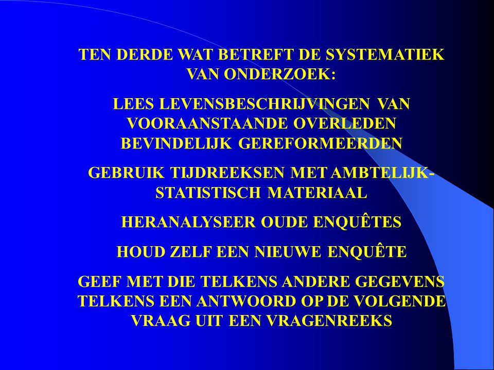 TEN DERDE WAT BETREFT DE SYSTEMATIEK VAN ONDERZOEK: