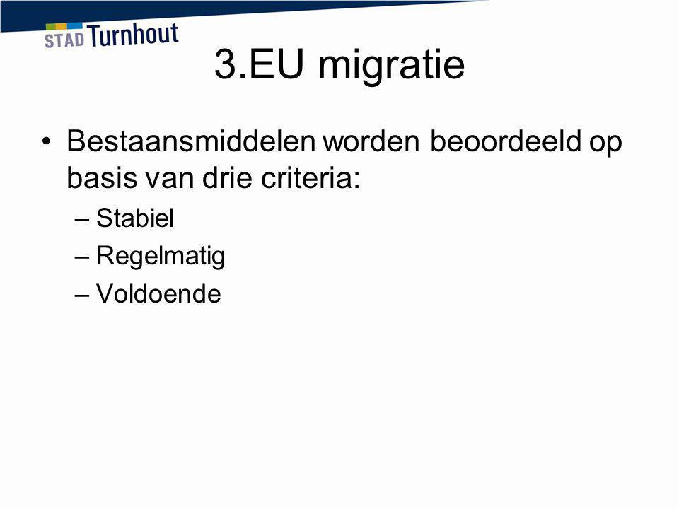 3.EU migratie Bestaansmiddelen worden beoordeeld op basis van drie criteria: Stabiel. Regelmatig.