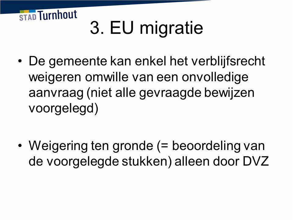 3. EU migratie De gemeente kan enkel het verblijfsrecht weigeren omwille van een onvolledige aanvraag (niet alle gevraagde bewijzen voorgelegd)