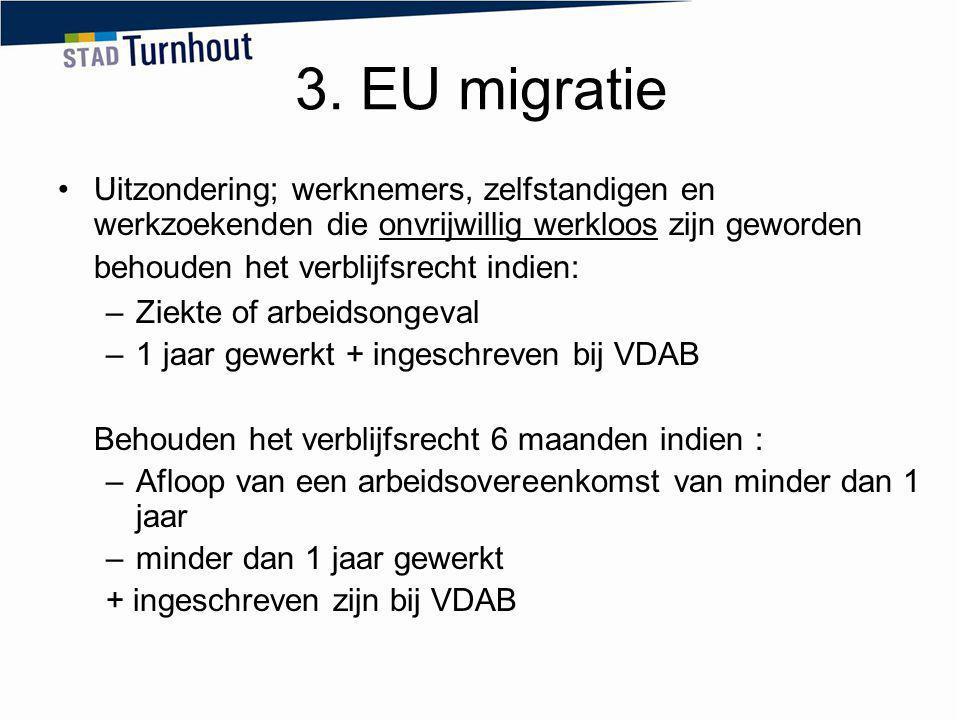 3. EU migratie Uitzondering; werknemers, zelfstandigen en werkzoekenden die onvrijwillig werkloos zijn geworden behouden het verblijfsrecht indien: