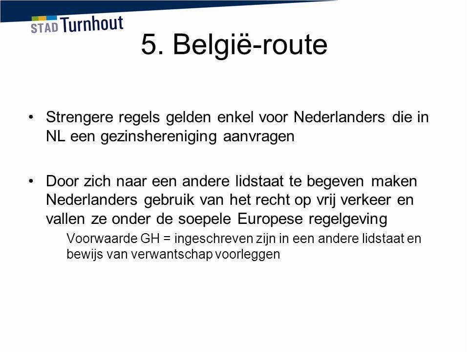 5. België-route Strengere regels gelden enkel voor Nederlanders die in NL een gezinshereniging aanvragen.