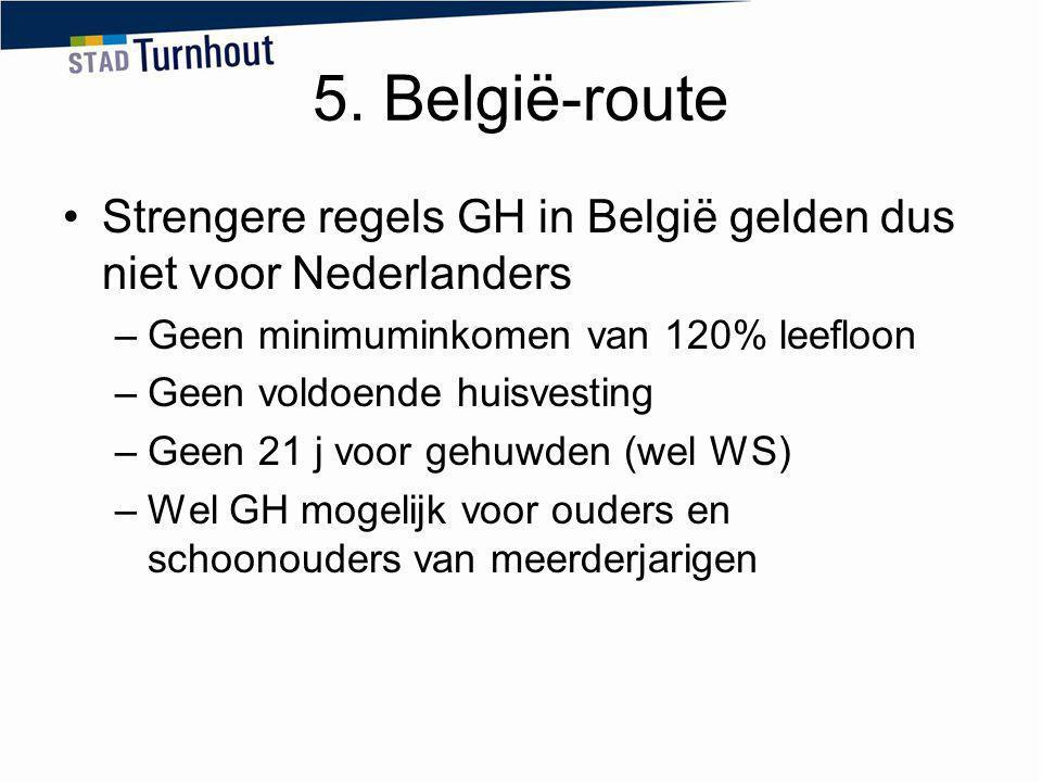5. België-route Strengere regels GH in België gelden dus niet voor Nederlanders. Geen minimuminkomen van 120% leefloon.