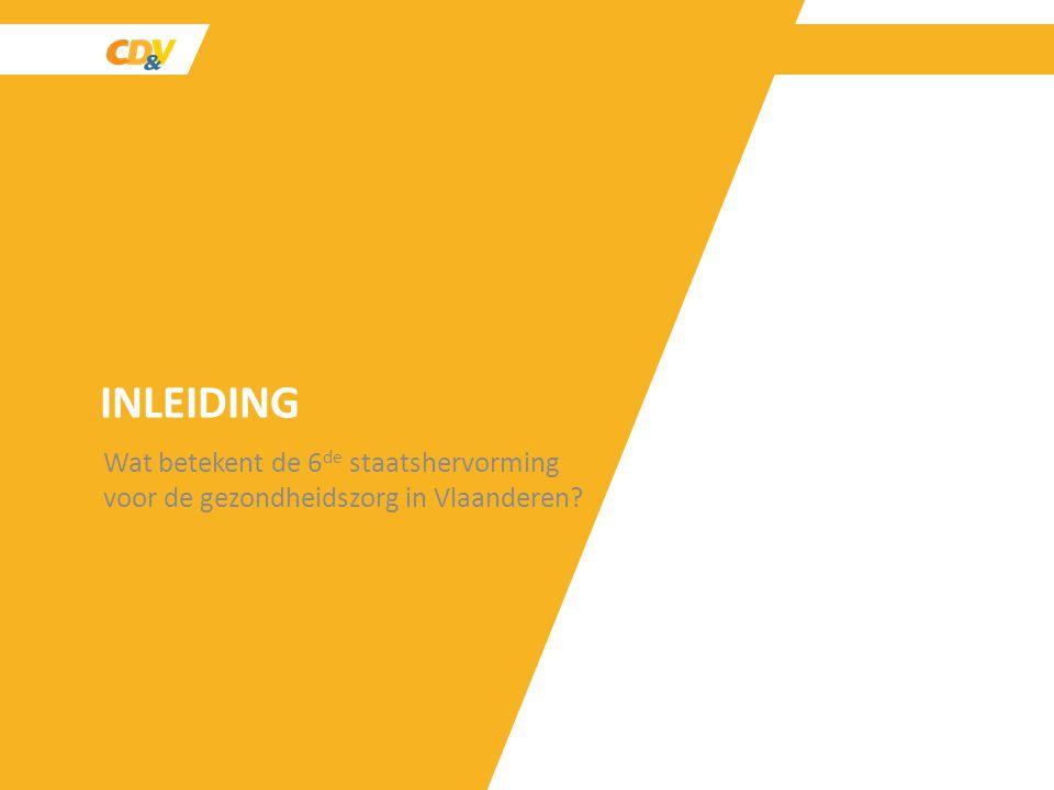 INLEIDING Wat betekent de 6de staatshervorming voor de gezondheidszorg in Vlaanderen