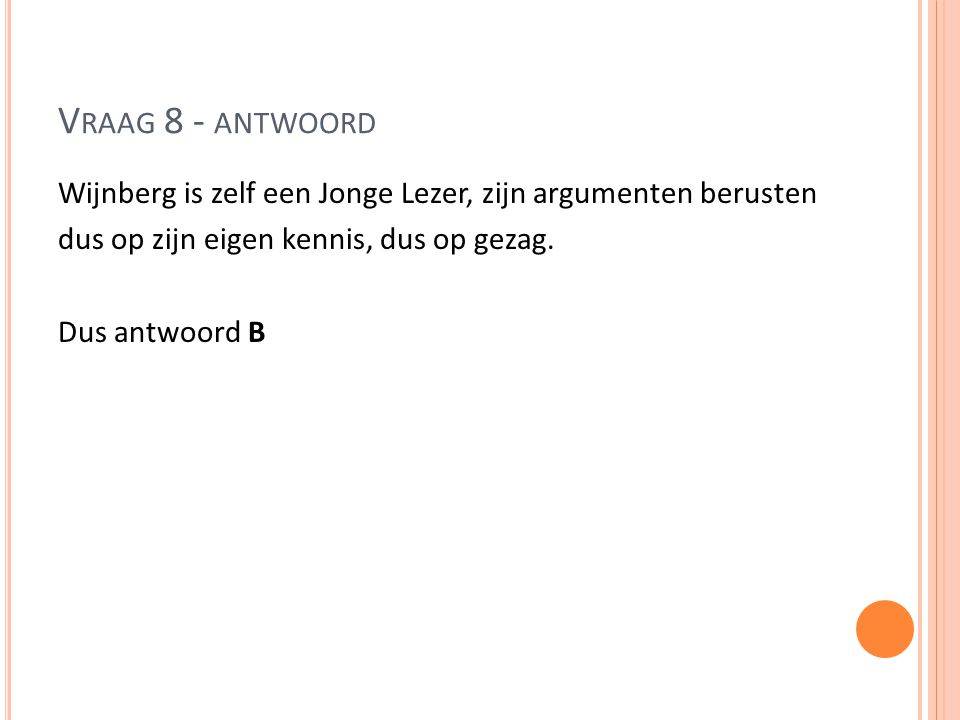 Vraag 8 - antwoord Wijnberg is zelf een Jonge Lezer, zijn argumenten berusten dus op zijn eigen kennis, dus op gezag.