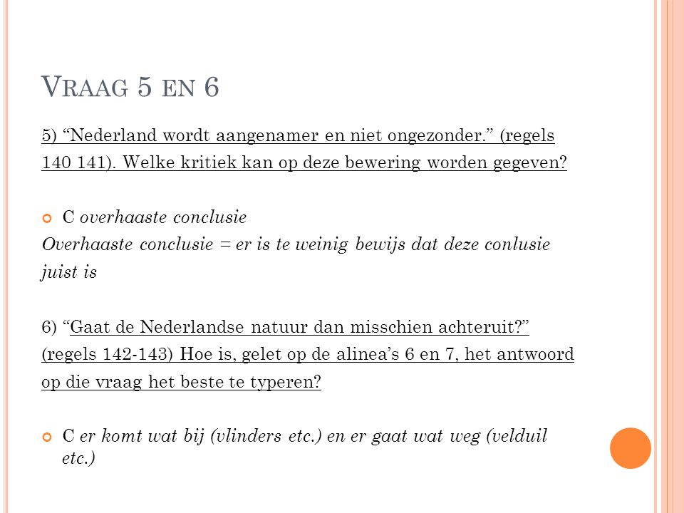 Vraag 5 en 6 5) Nederland wordt aangenamer en niet ongezonder. (regels. 140 141). Welke kritiek kan op deze bewering worden gegeven