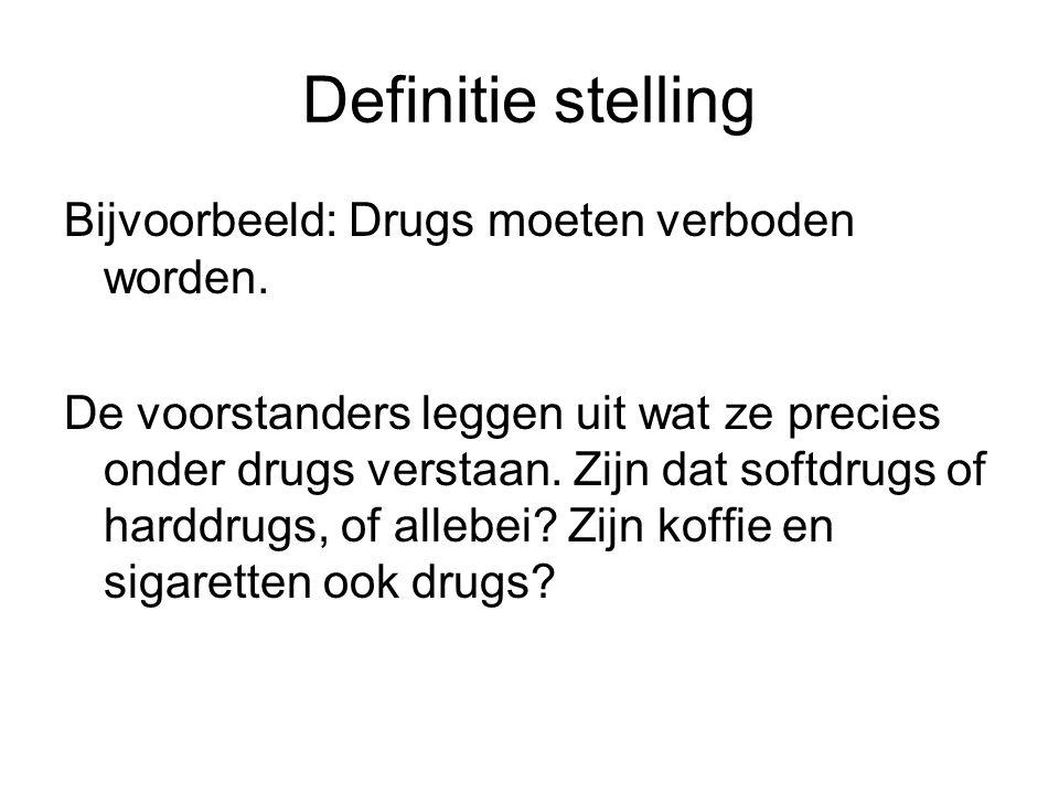 Definitie stelling Bijvoorbeeld: Drugs moeten verboden worden.