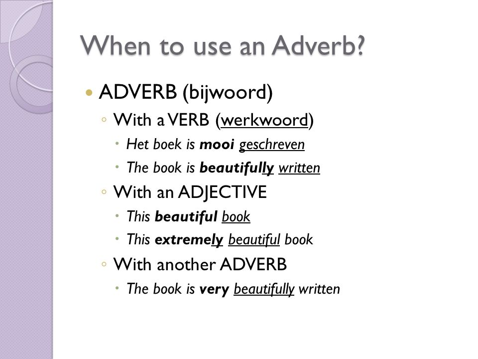 When to use an Adverb ADVERB (bijwoord) With a VERB (werkwoord)
