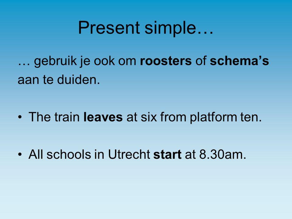 Present simple… … gebruik je ook om roosters of schema's