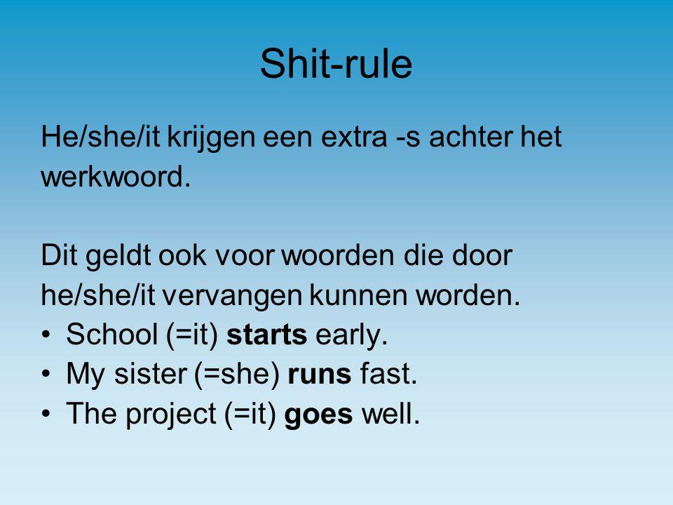 Shit-rule He/she/it krijgen een extra -s achter het werkwoord.