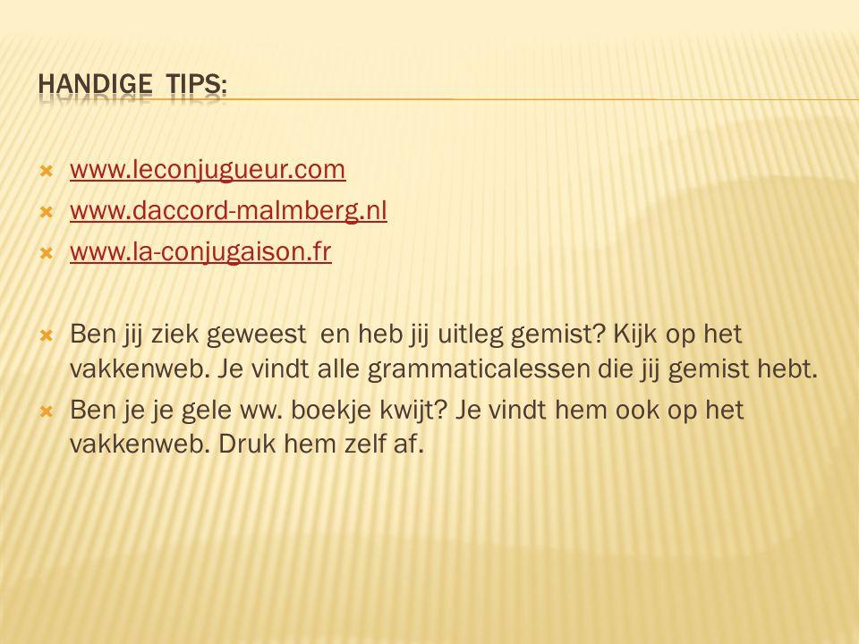 Handige tips: www.leconjugueur.com. www.daccord-malmberg.nl. www.la-conjugaison.fr.