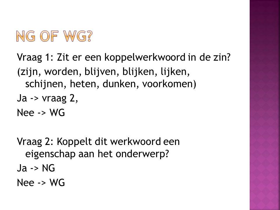 NG of WG Vraag 1: Zit er een koppelwerkwoord in de zin