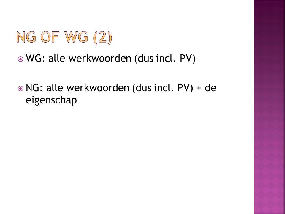 NG of WG (2) WG: alle werkwoorden (dus incl. PV)