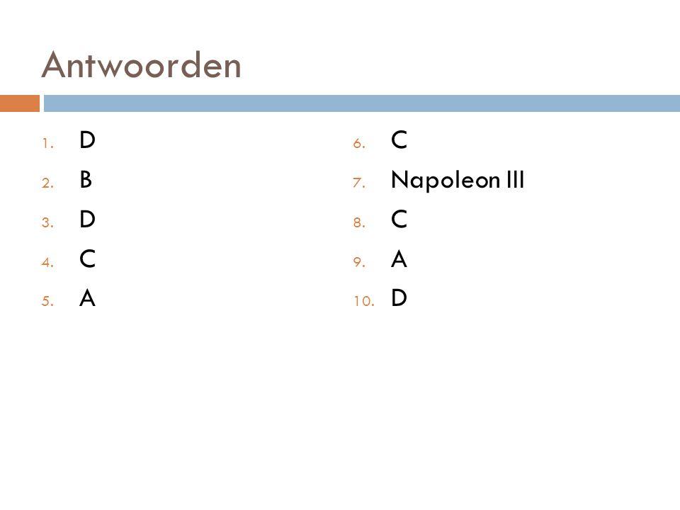 Antwoorden D B C A C Napoleon III A D