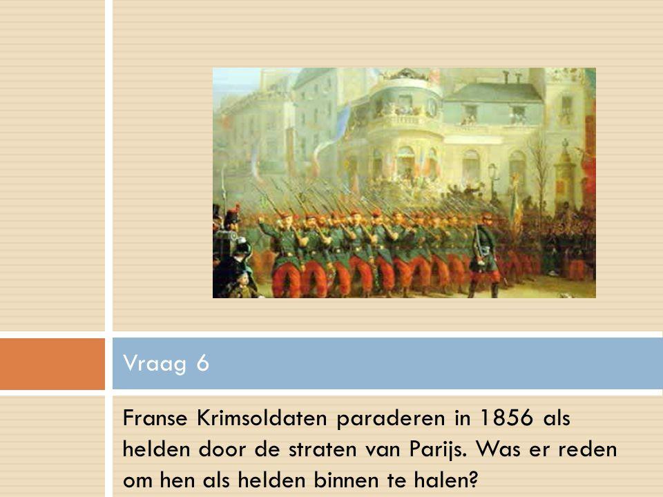 Vraag 6 Franse Krimsoldaten paraderen in 1856 als helden door de straten van Parijs.