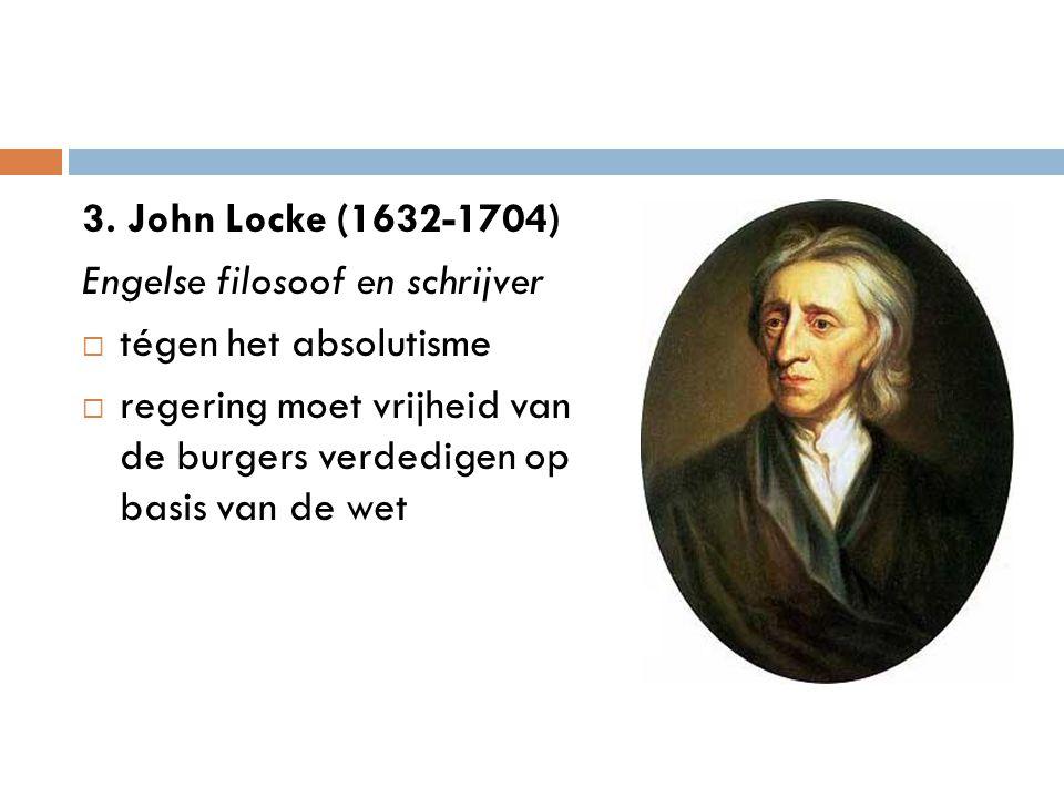3. John Locke (1632-1704) Engelse filosoof en schrijver. tégen het absolutisme.