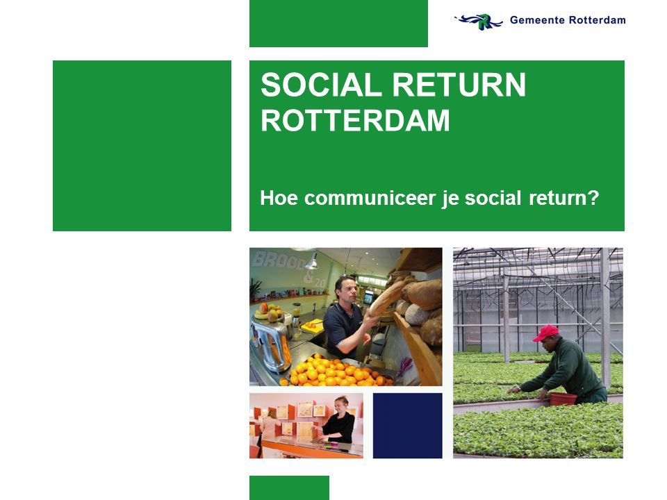 SOCIAL RETURN ROTTERDAM Hoe communiceer je social return