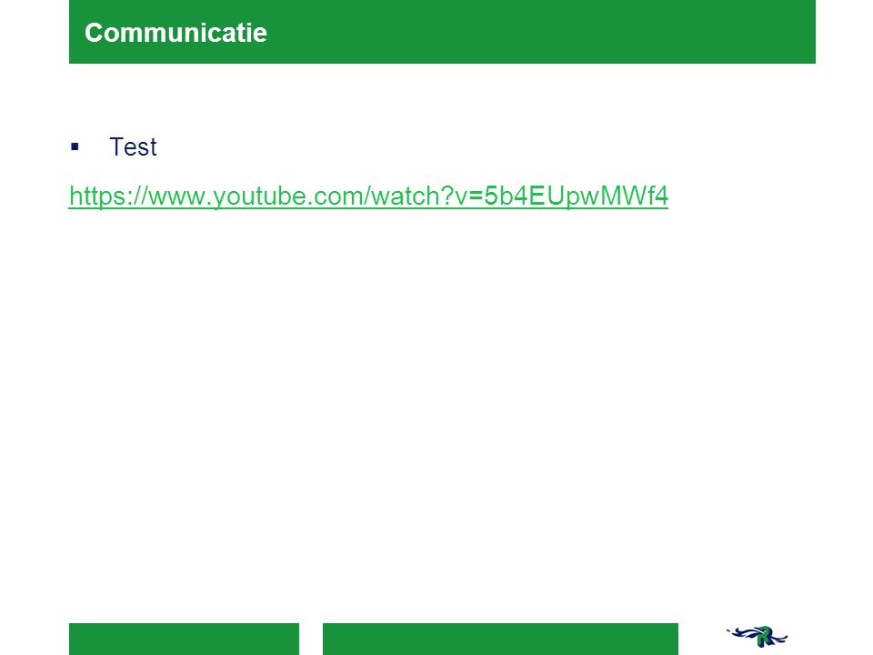 Communicatie Test https://www.youtube.com/watch v=5b4EUpwMWf4