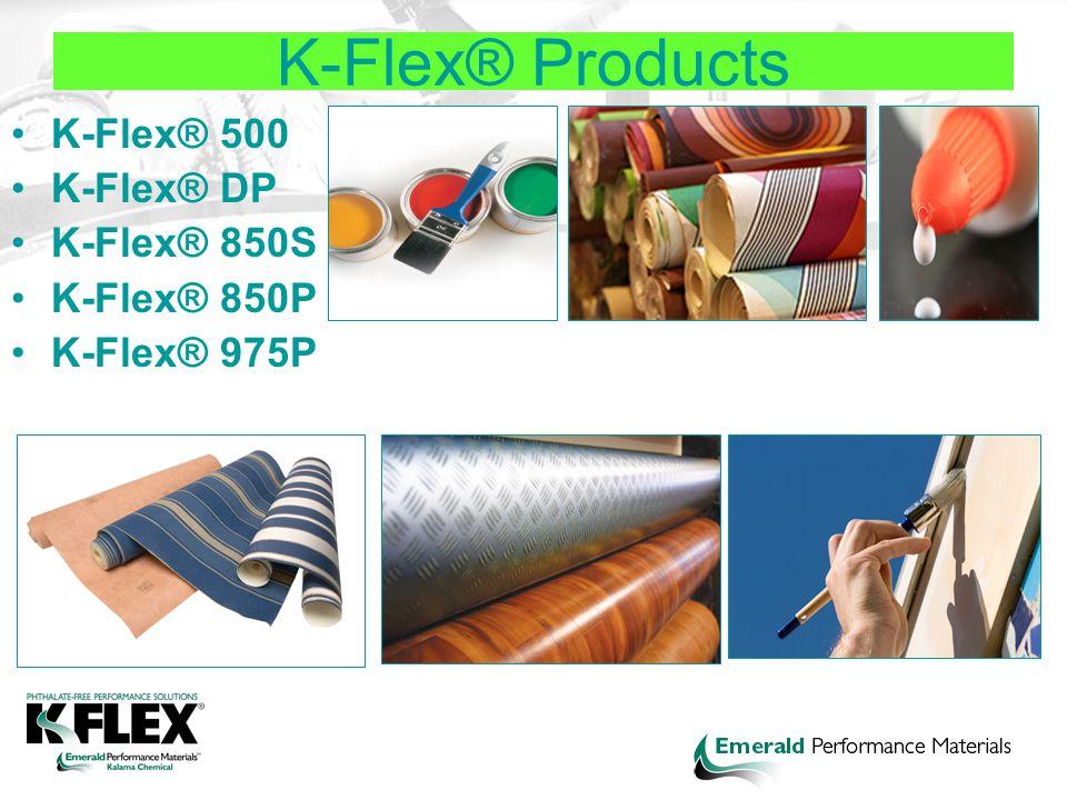 K-Flex® Products K-Flex® 500 K-Flex® DP K-Flex® 850S K-Flex® 850P