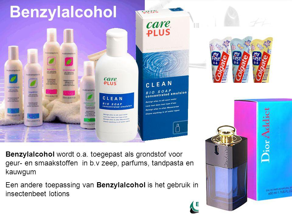 Benzylalcohol Benzylalcohol wordt o.a. toegepast als grondstof voor geur- en smaakstoffen in b.v zeep, parfums, tandpasta en kauwgum.