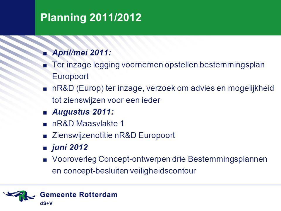 Planning 2011/2012 April/mei 2011: Ter inzage legging voornemen opstellen bestemmingsplan Europoort.