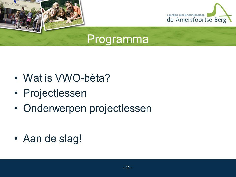 Programma Wat is VWO-bèta Projectlessen Onderwerpen projectlessen