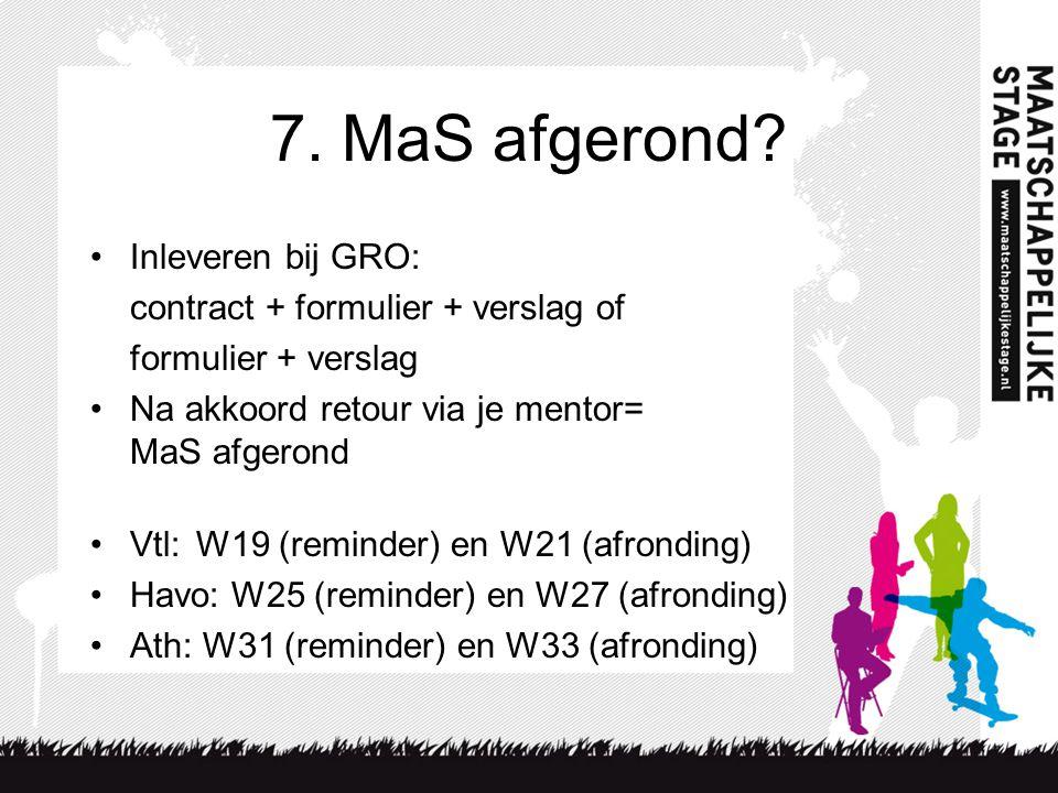 7. MaS afgerond Inleveren bij GRO: contract + formulier + verslag of