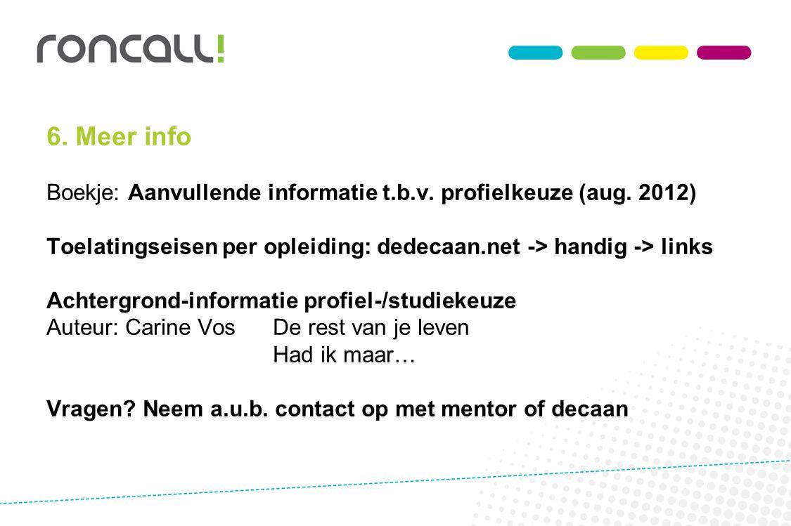 6. Meer info Boekje: Aanvullende informatie t.b.v. profielkeuze (aug. 2012) Toelatingseisen per opleiding: dedecaan.net -> handig -> links.