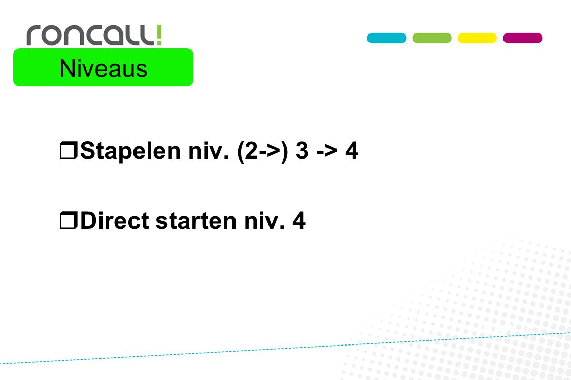 Stapelen niv. (2->) 3 -> 4 Direct starten niv. 4