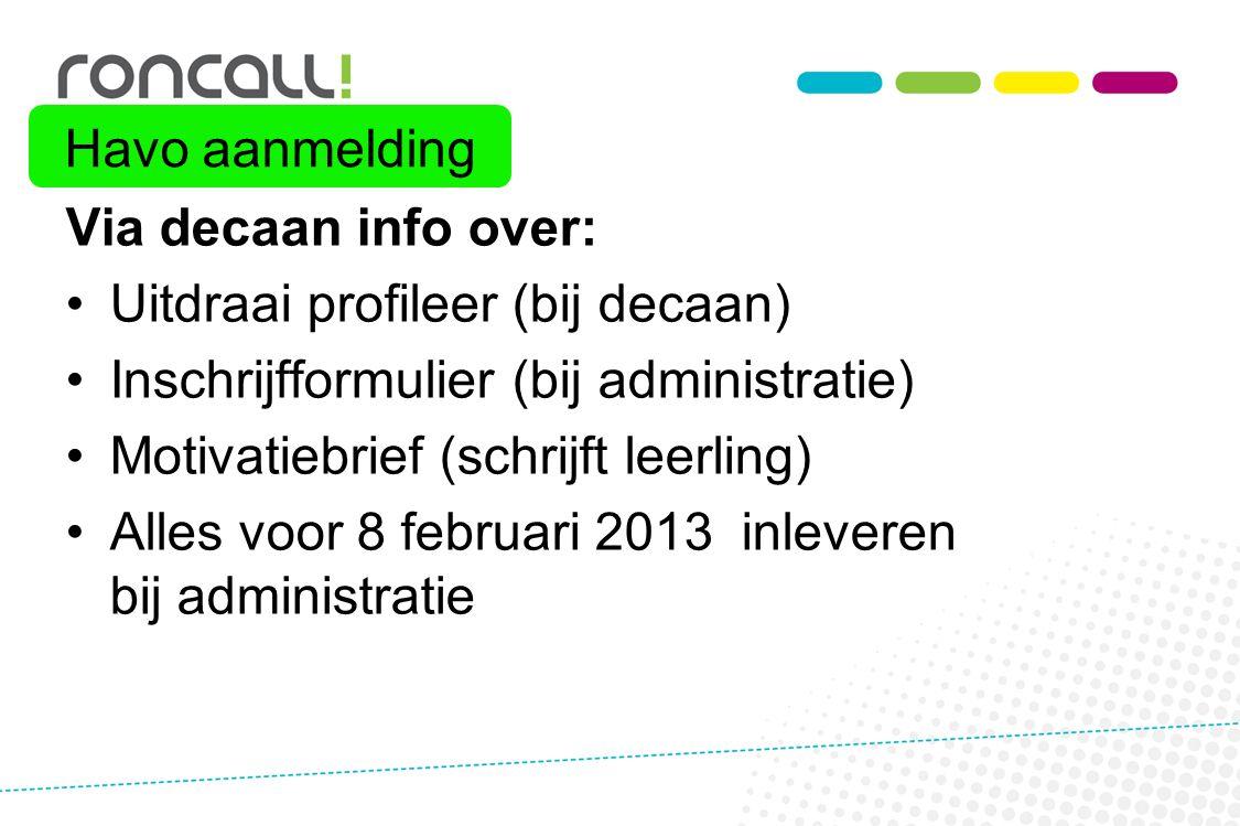 Havo aanmelding Via decaan info over: Uitdraai profileer (bij decaan) Inschrijfformulier (bij administratie)