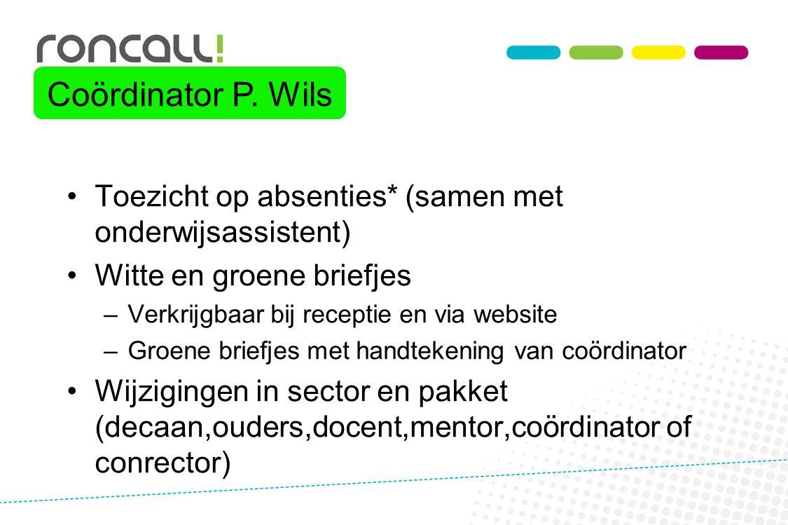 Coördinator P. Wils Toezicht op absenties* (samen met onderwijsassistent) Witte en groene briefjes.