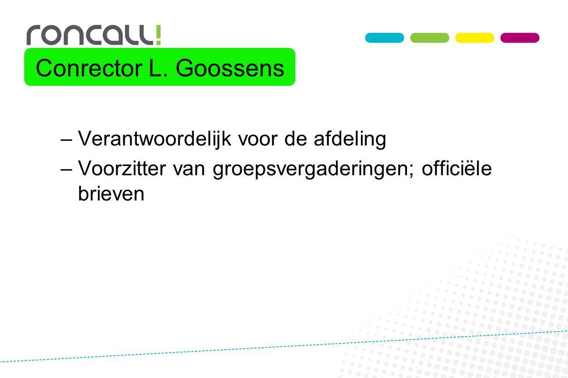 Conrector L. Goossens Verantwoordelijk voor de afdeling