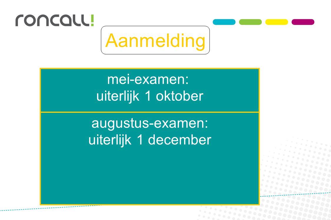 Aanmelding mei-examen: uiterlijk 1 oktober augustus-examen:
