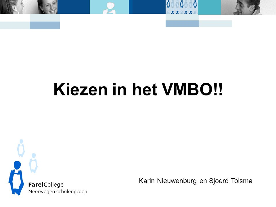 Kiezen in het VMBO!! Karin Nieuwenburg en Sjoerd Tolsma FarelCollege