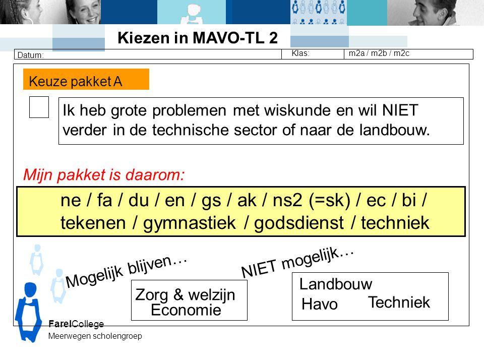 Kiezen in MAVO-TL 2. Datum: Klas: m2a / m2b / m2c. Keuze pakket A.